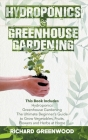 Hydroponics and Greenhouse Gardening: This Book Includes - Hydroponics + Greenhouse Gardening - The Ultimate Beginner's Guide to Grow Vegetables, Frui Cover Image