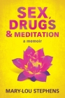 Sex, Drugs and Meditation: How One Woman Changed Her Life, Saved Her Job and Found a Husband Cover Image