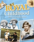 A Royal Childhood: 200 Years of Royal Babies Cover Image