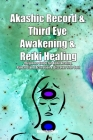 Akashic Record & Third Eye Awakening & Reiki Healing: Beginner Guide for Reiki Healing, Pineal Gland Activation & Discover Your Soul Cover Image