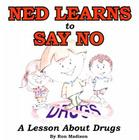Ned Learns to Say No: A Lesson about Drugs Cover Image