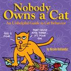 Nobody Owns a Cat: An Unhelpful Guide to Cat Behavior Cover Image