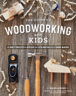 The Guide to Woodworking with Kids: Craft Projects to Develop the Lifelong Skills of Young Makers Cover Image