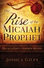 The Rise of the Micaiah Prophet: A Call to Purity in Prophetic Ministry Cover Image