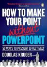 How to Make Your Point Without PowerPoint: 50 Ways to Present Effectively Cover Image