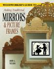 A Woodworker's Guide to Making Traditional Mirrors & Picture Frames Cover Image