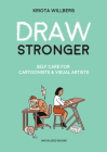Draw Stronger: Self-Care for Cartoonists and Other Visual Artists Cover Image