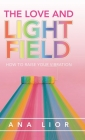 The Love and Light Field: How to Raise Your Vibration Cover Image