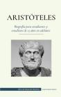 Aristóteles - Biografía para estudiantes y estudiosos de 13 años en adelante: (El filósofo de la antigua Grecia, su ética y su política) Cover Image