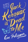 Jack Kerouac is Dead to Me: A Novel Cover Image