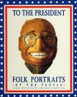 To the President: Folk Portraits by the People Cover Image