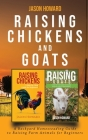 Raising Chickens and Goats: A Backyard Homesteading Guide to Raising Farm Animals for Beginners By Jason Cover Image