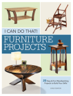 I Can Do That - Furniture Projects: 20 Easy & Fun Woodworking Projects to Build Your Skills Cover Image