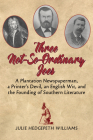 Three Not-So-Ordinary Joes: A Plantation Newspaperman, a Printer's Devil, an English Wit, and the Founding of Southern Literature Cover Image