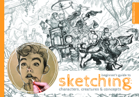 Beginner's Guide to Sketching: Characters, Creatures and Concepts Cover Image