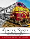 Famous Train Shading Volume 1: Train Grayscale coloring books for adults Relaxation Art Therapy for Busy People (Adult Coloring Books Series, graysca Cover Image