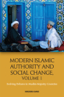 Modern Islamic Authority and Social Change, Volume 1: Evolving Debates in Muslim Majority Countries Cover Image