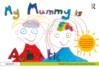 My Mummy Is Autistic: A Picture Book and Guide about Recognising and Understanding Difference Cover Image