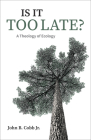 Is It Too Late?: A Theology of Ecology Cover Image