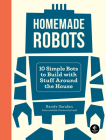 Homemade Robots: 10 Simple Bots to Build with Stuff Around the House Cover Image