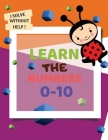 Learn the Numbers 0-10: lots of fun number tracing practice, learn the number for kids ages 2-4, number practice workbook to learn the number Cover Image