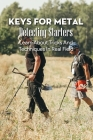 Keys For Metal Detecting Starters: Learn About Tricks And Techniques In Real Field: Metal Detecting Research Tips Cover Image