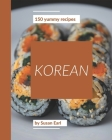150 Yummy Korean Recipes: Yummy Korean Cookbook - Where Passion for Cooking Begins Cover Image