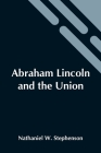 Abraham Lincoln And The Union: A Chronicle Of The Embattled North; Volume 29 In The Chronicles Of America Series Cover Image