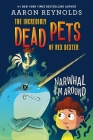 Narwhal I'm Around (The Incredibly Dead Pets of Rex Dexter #2) Cover Image