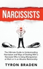 Narcissists: The Ultimate Guide to Understanding Narcissism and Ways of Dealing With a Narcissist Who Is Using Manipulation at Work Cover Image