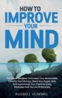 How to Improve Your Mind: The Secret Discipline to Increase Your Mental Skills, Enhance Your Memory, Boost Your People Skills and Supercharge Yo Cover Image
