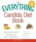 The Everything Candida Diet Book: Improve Your Immunity by Restoring Your Body's Natural Balance (Everything®) Cover Image
