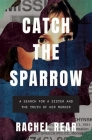 Catch the Sparrow: A Search for a Sister and the Truth of her Murder Cover Image