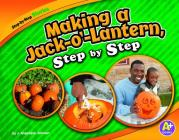 Making a Jack-O'-Lantern, Step by Step (Step-By-Step Stories) Cover Image