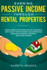 Earning Passive Income Through Rental Properties: Invest in Real Estate and Live off Your Rents. How to Do it With No Money and No Previous Knowledge Cover Image