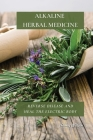 Alkaline Herbal Medicine: Reverse Disease and Heal the Electric Body Cover Image