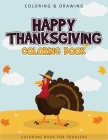 Happy Thanksgiving Coloring Book For Toddlers: A Collection of 50 Fun and Cute Thanksgiving Coloring Pages for Toddlers - Thanksgiving Gifts For Kids Cover Image