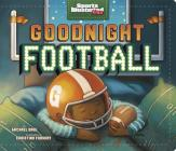 Goodnight Football (Sports Illustrated Kids Bedtime Books) Cover Image