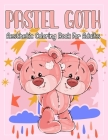 Pastel Goth Aesthetic Coloring Book For Adults: Cute And Creepy, Japanese Anime Graphic, Pastel Moon, Cat, Skills, Teddy Bear, Coffin, Dog And more Pa Cover Image
