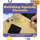 Building Squishy Circuits (21st Century Skills Innovation Library: Makers as Innovators Junior) Cover Image