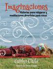 Imaginaciones: Historias para relajarse y meditaciones divertidas para niños (Imaginations Spanish Edition) Cover Image