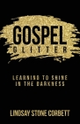 Gospel Glitter: Learning to Shine in the Darkness Cover Image