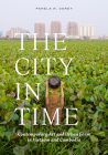 The City in Time: Contemporary Art and Urban Form in Vietnam and Cambodia Cover Image
