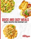 Quick and Easy Meals: Simple Recipes for Everyday Life Cover Image
