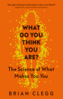 What Do You Think You Are?: The Science of What Makes You You Cover Image
