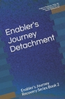 Enabler's Journey Detachment: Enabler's Journey Recovery Series Book 2 Cover Image