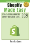 Shopify Made Easy [2021]: Step-By-Step Blueprint To Launch Your Shopify Store FAST And Make Money Cover Image