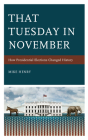 That Tuesday in November: How Presidential Elections Changed History Cover Image