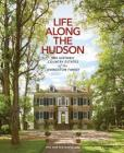Life Along The Hudson: The Historic Country Estates of the Livingston Family Cover Image