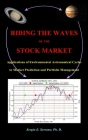 Riding the Waves of the Stock Market: Applications of Environmental Astronomical Cycles to Market Prediction and Portfolio Management Cover Image